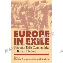 Europe in Exile, European Exile Communities in Britain 1940-45 by Martin Conway, 9781571815033.
