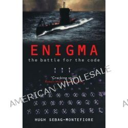 Enigma, The Battle for the Code by Hugh Sebag-Montefiore, 9780304366620.