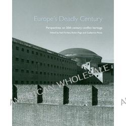 Europe's Deadly Century, Perspectives on 20th-century Conflict Heritage by Neil Forbes, 9781848020399.