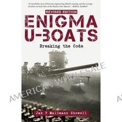 Enigma U-Boats, Breaking the Code by Jak P Mallmann Showell, 9781591142386.