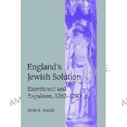 England's Jewish Solution, Experiment and Expulsion, 1262-1290 by Robin R. Mundill, 9780521520263.