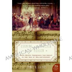 Evening in the Palace of Reason, Bach Meets Frederick the Great in the Age of Enlightenment by James R. Gaines, 9780007156610.
