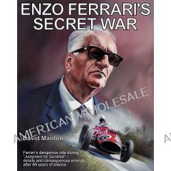 Enzo Ferrari's Secret War, Ferrari's dangerous role during Judgment by Gunshot - details and consequences emerge after 66 years of Silence by David Manton, 9780983413301.