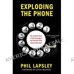 Exploding the phone by Phil Lapsley, 9780802122285.