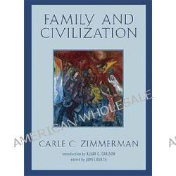 Family and Civilization by Carle C. Zimmerman, 9781933859378.
