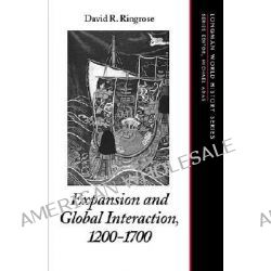 Expansion and Global Interaction: 1200-1700, 1200-1700 by David R. Ringrose, 9780321011251.