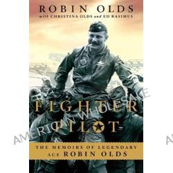 Fighter Pilot, The Memoirs of Legendary Ace Robin Olds by Robin Olds, 9780312569518.
