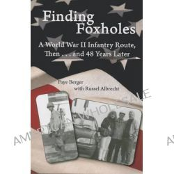 Finding Foxholes, A World War II Infantry Route, Then... and 48 Years Later by Faye Berger, 9780878397495.