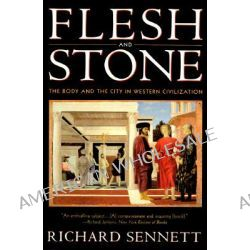 Flesh and Stone, The Body and the City in Western Civilization by Richard Sennett, 9780393313918.