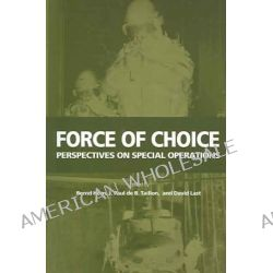 Force of Choice, Perspectives on Special Operations by J. Paul De B. Taillon, 9781553390428.