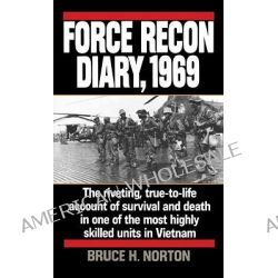Force Recon Diary 1969, The Riveting, True-To-Life Account of Survival and Death in One of the Most Highly Skilled Units in Vietnam by Bruce H. Norton, 9780804106719.