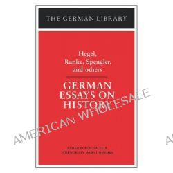 German Essays on History, Hegel, Ranke, Spengler, and others by G. W. F. Hegel, 9780826403445.