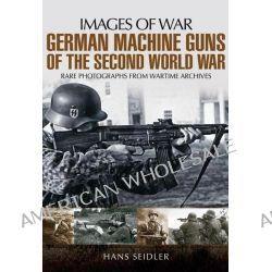 German Machine Guns of the Second World War, Images of War by Hans Seidler, 9781781592731.