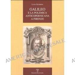 Galileo E La Polemica Anticopernicana a Firenze, La Storia Raccontata by Luigi Guerrini, 9788859604372.