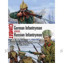 German Infantryman vs Russian Infantryman - 1914-15, 1914-15 by Robert Forczyk, 9781472806543.