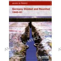 Germany Divided and Reunited 1945-91, Germany Divided and Reunited 1945-91 by Angela Leonard, 9780340986752.