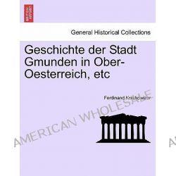 Geschichte Der Stadt Gmunden in Ober-Oesterreich, Etc, Dritter Band. by Ferdinand Krackowizer, 9781241402150.