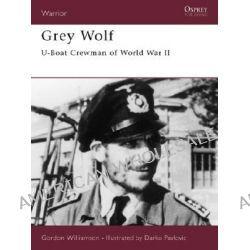 Grey Wolf, U-boat Crewman of World War II by Gordon Williamson, 9781841763125.