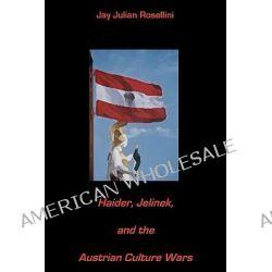 Haider, Jelinek, and the Austrian Culture Wars by Jay Julian Rosellini, 9781442142145.