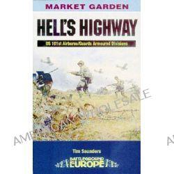 Hell's Highway, Battleground Europe by Tim Saunders, 9780850528374.