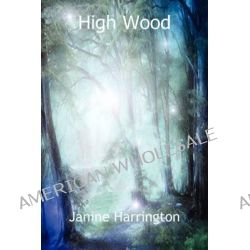 High Wood by Janine Harrington, 9781781760987.