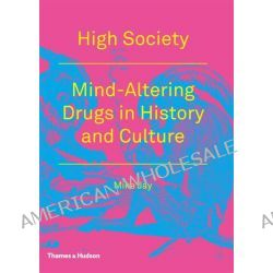 High Society, Mind Altering Drugs in History and Culture by Mike Jay, 9780500289105.