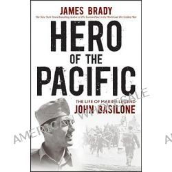 Hero of the Pacific, The Life of Marine Legend John Basilone by James Brady, 9780470928578.