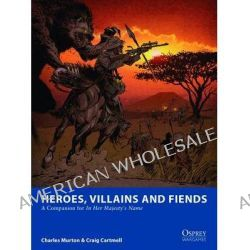 Heroes, Villains and Fiends, A Companion for In Her Majesty's Name by Craig Cartmell, 9781472803450.