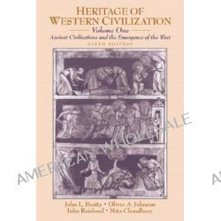 Heritage of Western Civilization, Ancient Civilizations and the Emergence of the West v. 1 by John Louis Beatty, 9780130341273.