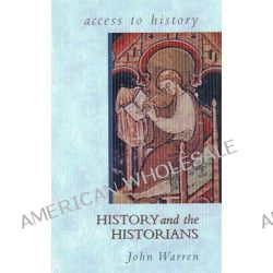 History and the Historians, Access to History by John Warren, 9780340679913.