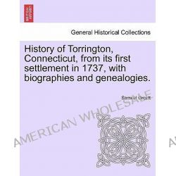 History of Torrington, Connecticut, from Its First Settlement in 1737, with Biographies and Genealogies. by Samuel Orcutt, 9781241454913.