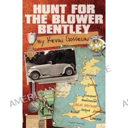 Hunt for the Blower Bentley by Kevin Gosselin, 9781780920184.