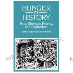 Hunger in History, Food Shortage, Proverty, and Deprivation by Lucile F. Newman, 9781557866288.