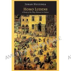 Homo Ludens, A Study of the Play-Element in Culture by Johan Huizinga, 9781614277064.