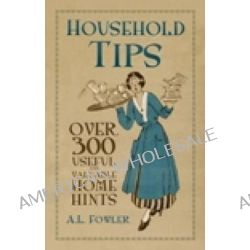Household Tips, Over 300 Useful and Valuable Home Hints by A. L. Fowler, 9780752460338.