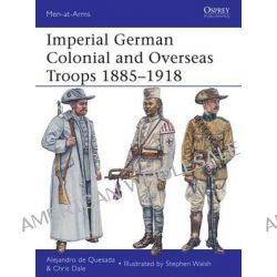 Imperial German Colonial and Overseas Troops, 1885-1918 by Alejandro De Quesada, 9781780961644.