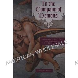 In the Company of Demons, Unnatural Beings, Love, and Identity in the Italian Renaissance by Armando Maggi, 9780226501314.