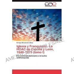 Iglesia y Franquismo. La Hoac de Castilla y Leon, 1946-1975 (Tomo I) by Enrique Berzal De La Rosa, 9783846572061.