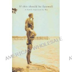 If This Should be Farewell, A Family Separated by War: the Journal and Letters of Ernest and Mary Hodgkin, 1942-1945 by Ernest Hodgkin, 9781863683937.