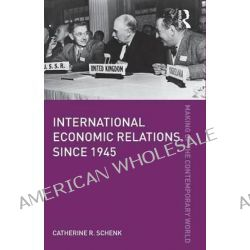 International Economic Relations Since 1945 by Catherine R. Schenk, 9780415570787.