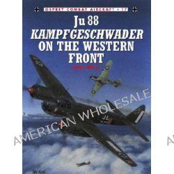 Ju 88 Kampfgeschwader on the Western Front, Combat Aircraft Ser. by John Weal, 9781841760209.