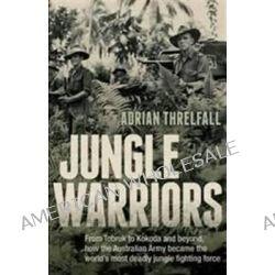 Jungle Warriors by Adrian Threlfall, 9781742372204.
