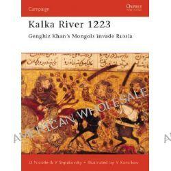 Kalka River 1223, Ghengis Khan's Mongols Invade Russia by David Nicolle, 9781841762333.