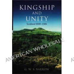 Kingship and Unity, Scotland 1000-1306 by G.W.S. Barrow, 9780748617210.