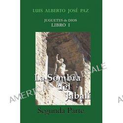 La Sombra del Jabali - Segunda Parte, La Otra Historia by Alberto Jos Paz Luis Alberto Jos Paz, 9781425144883.