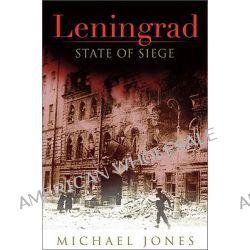 Leningrad, State of Siege by Michael Jones, 9780465020355.