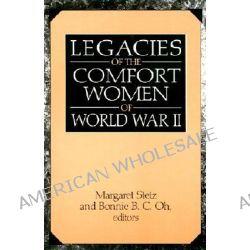 Legacies of the Comfort Women of World War II by Margaret D. Stetz, 9780765605443.