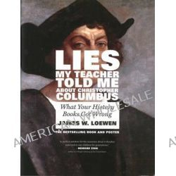 Lies My Teacher Told Me About Christopher Columbus, What Your History Books Got Wrong by James W. Loewen, 9781595589859.