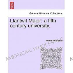 Llantwit Major, A Fifth Century University. by Alfred Cooper Fryer, 9781240951802.