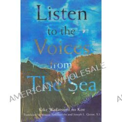 Listen to the Voices from the Sea by Kike Wadatsumi No Koe, 9780940866850.